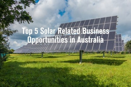 Top 5 Solar Related Business Opportunities in Australia